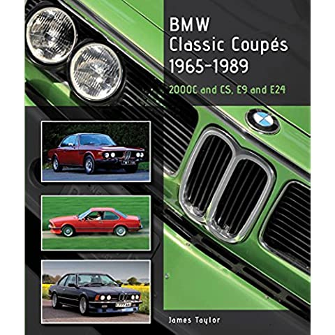 BMW Classic Coupes 1965-1989: 2000c and CS, E9 and E24