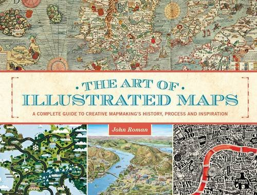 The Art of Illustrated Maps: The Art of the Illustrated Map