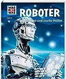 WAS IST WAS Band 135 Roboter. Superhirne und starke Helfer (WAS IST WAS Sachbuch, Band 135)