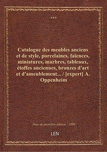 Catalogue des meubles anciens et de style, porcelaines, faïences, miniatures, marbres, tableaux, éto par XXX