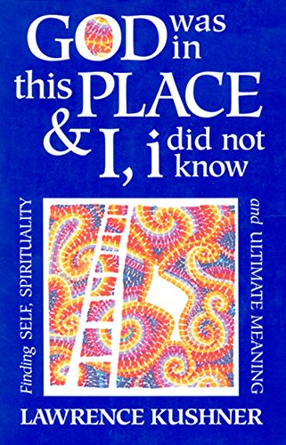 God Was in This Place & I, i Did Not Know: Finding Self, Spirituality and Ultimate Meaning (English Edition) por Rabbi Lawrence Kushner