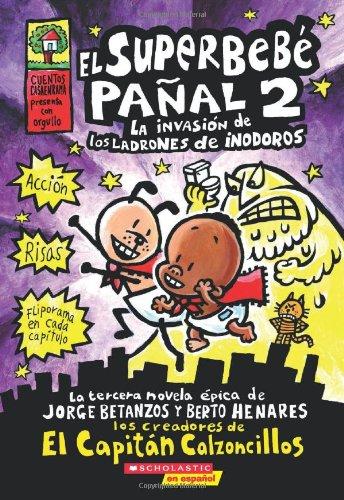 El  Superbebe Panal #2: La Invasion de Los Ladrones de Inodoros: (Spanish Language Edition of Super Diaper Baby #2: The Invasion of the Potty Snatcher (El Superbebe Panal / Super Diaper Baby)