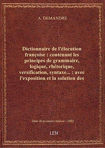 Dictionnaire del'élocutionfrançoise: contenantles principes degrammaire,logique, rhétorique, v