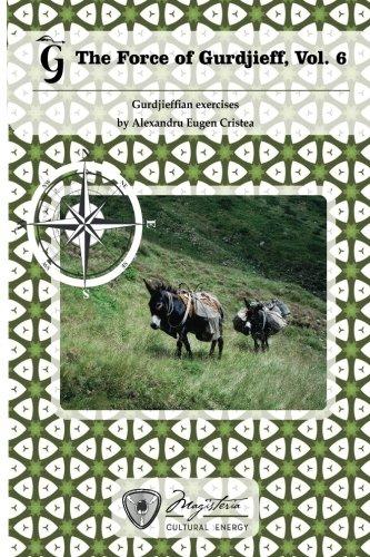The Force of Gurdjieff, Vol. 6: Gurdjieffian exercises: Volume 6