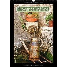 Provence intime (Calendrier mural 2018 DIN A3 vertical): La Provence intime, on ne la découvre en peu de temps, car elle ne se donne pas, elle se ... ... [Nov 21, 2014] François LEPAGE, Jean