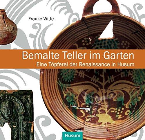 Bemalte Teller im Garten: Eine Töpferei der Renaissance in Husum