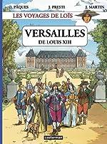 Les voyages de Loïs - Versailles de Louis XIII de Olivier Pâques