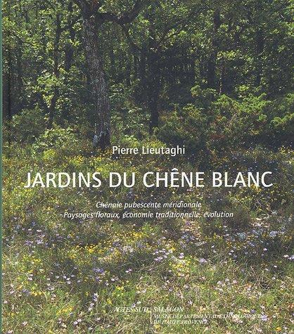 Jardins du chêne blanc par Pierre Lieutaghi