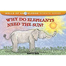 Why Do Elephants Need The Sun: Solar System (Wells of Knowledge)