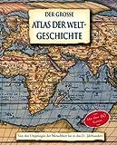 Der große Atlas der Weltgeschichte von den Ursprüngen bis in das 21. Jahrhundert -