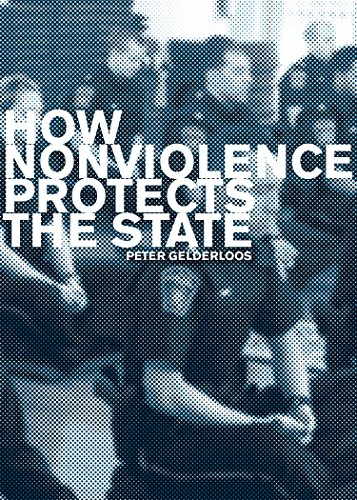 How Nonviolence Protects the State por Peter Gelderloos