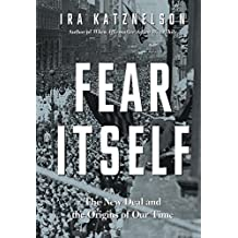 Fear Itself: The New Deal and the Origins of Our Time by Ira Katznelson (2013-03-01)