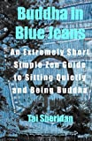 By Tai Sheridan - Buddha in Blue Jeans: An Extremely Short Simple Zen Guide to Sitting Quietly