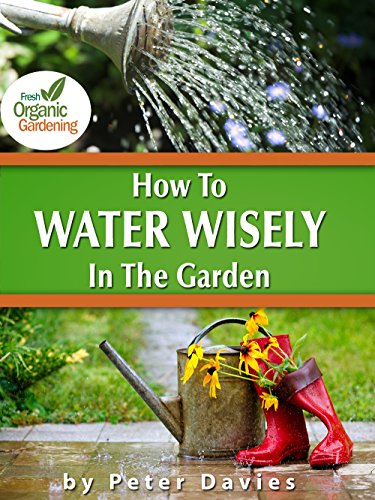 How To Water wisely In The garden (English Edition) por Peter Davies