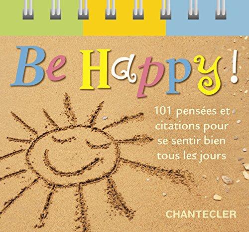 Be happy ! 101 pensées et citations pour se sentir bien tous les jours par Monique Lesceux