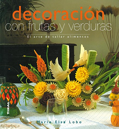 Decoracion Con Frutas Y Verduras (Vida Natural) por Marie Elsa Lobo