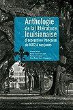 Anthologie de la Littérature Louisianaise D'expression Française de 1682 À Nos Jours