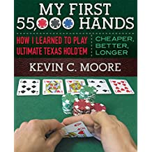 My First 55,000 Hands: How I Learned To Play Ultimate Texas Hold'em: Cheaper, Better, Longer (English Edition)