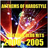 Anthems of Hardstyle (Essential Club Hits - 2000-2005) [Explicit]