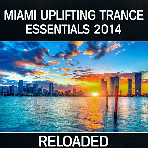 Miami Uplifting Trance Essentials 2014 (Miami Beach DJ Mix)