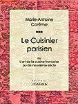Le Cuisinier parisien: ou L'art de la...