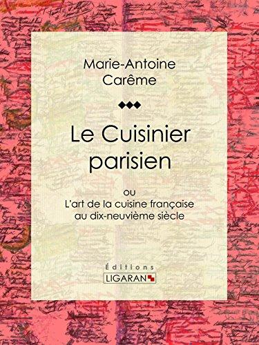 Le Cuisinier parisien: ou L'art de la cuisine française au dix-neuvième siècle (French Edition)