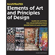 Illustrated Elements of Art and Principles of Design: Hands on Activities, Full-Color Reproductions, Descriptions of Each Concept