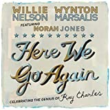 Songtexte von Willie Nelson & Wynton Marsalis feat. Norah Jones - Here We Go Again: Celebrating the Genius of Ray Charles