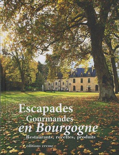 Escapades Gourmandes en Bourgogne : Restaurants, recettes, produits
