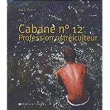Cabane n° 12 : Profession ostréiculteur
