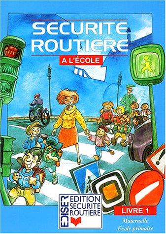 Sécurité routière à l'école : Livre 1, Maternelle, école primaire par EDISER