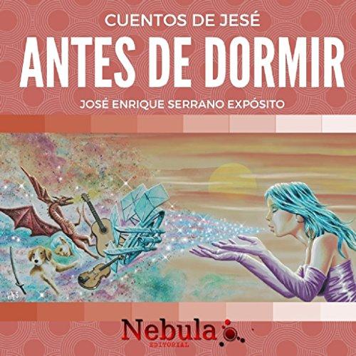 Cuentos de antes de dormir (Cuentos de Jesé nº 1) por José Enrique Serrano Expósito
