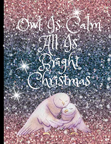 Owl Is Calm All Is Bright: Christmas Owl Starry Winter Night Holiday Journal And Diary - Winter Zander