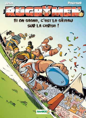 Les Rugbymen - tome 9 - Si on gagne, c'est le gâteau sur la cerise !: Si on gagne, c est le gateau sur la cerise !