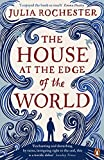 The House at the Edge of the World by Julia Rochester (2016-07-01)