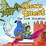 Children's books: Alex's Quest - The Lost Kingdom (A preschool bedtime picture book for children ages 3-8 - Alex's Quest 1)