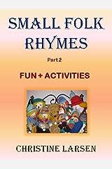 Small Folk Rhymes - Part 2 - Fun + Activities (Small Folk Tales) Kindle Edition
