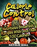 Calorie Control: Nutritious Breakfast Recipes With Less Than 100 Calories (Low Calorie Cookbook)