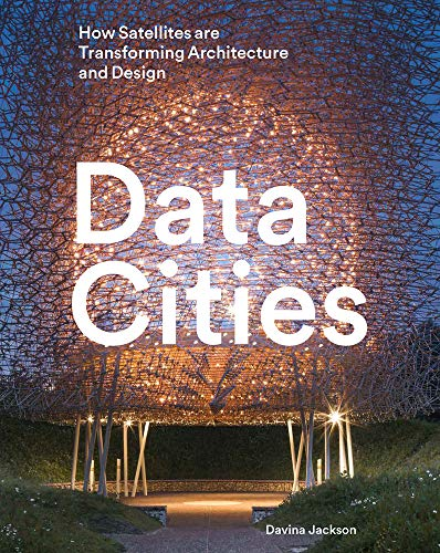 Data Cities: How Satellites Are Transforming Architecture and Design par Davina Jackson