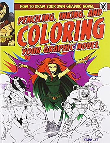 Penciling, Inking, and Coloring Your Graphic Novel (How to Draw Your Own Graphic Novel (Powerkids))