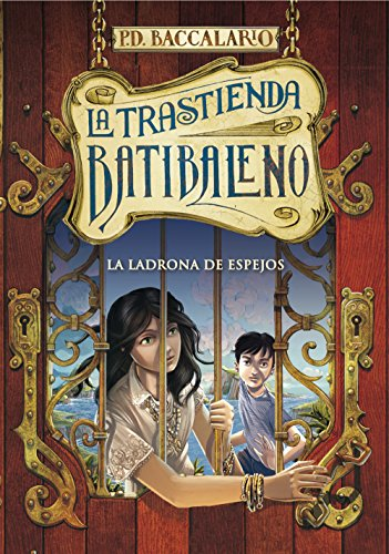 La ladrona de espejos (La trastienda Batibaleno 4) por Pierdomenico Baccalario