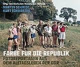 Farbe für die Republik: Fotoreportagen aus dem Alltagsleben der DDR. Mit einem Vorwort von Roland Jahn -