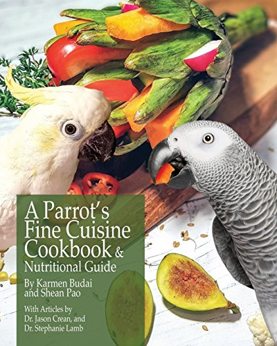 A Parrot\'s Fine Cuisine Cookbook: and Nutritional Guide