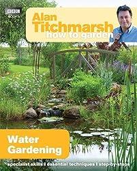 Alan Titchmarsh How to Garden: Water Gardening by Alan Titchmarsh (2013-03-14)