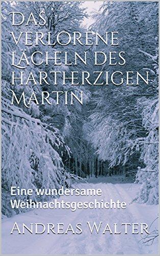 das-verlorene-lacheln-des-hartherzigen-martin-eine-wundersame-weihnachtsgeschichte-german-edition