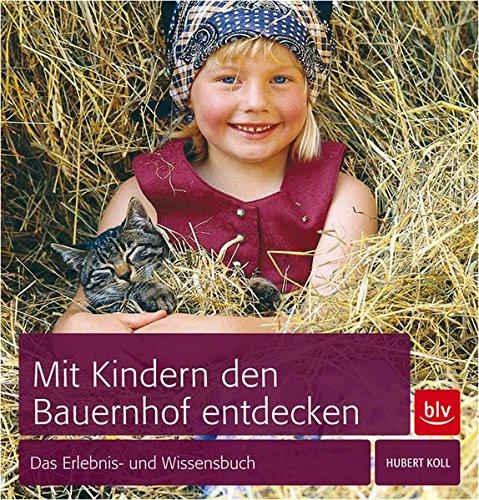Mit Kindern den Bauernhof entdecken: Das Erlebnis- und Wissensbuch