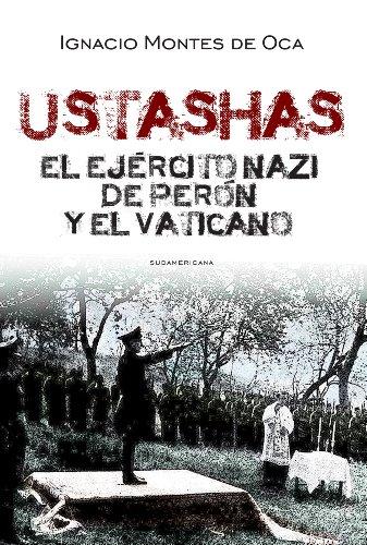 Ustashas: El ejército nazi de Perón y el Vaticano por Ignacio Montes de Oca