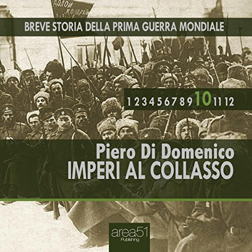 Imperi al collasso (Breve storia della Prima Guerra Mondiale 10)  Audiolibri