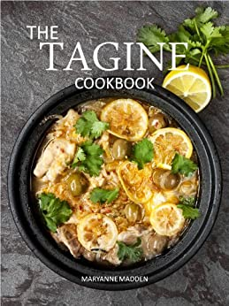 The Tagine Cookbook: Recipes for Tagines and Moroccan Dishes by [Madden, Maryanne]