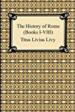 The History of Rome (Books I-VIII) - Titus Livius Livy